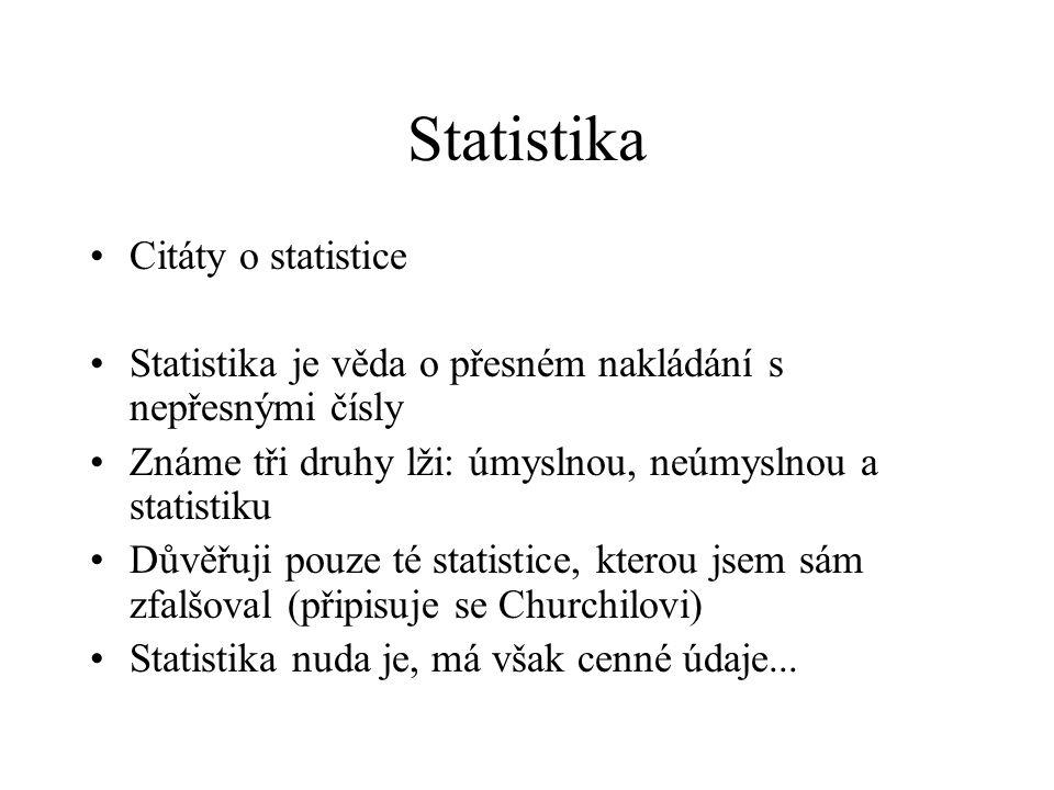 Statistika Citáty o statistice Statistika je věda o přesném nakládání s nepřesnými čísly Známe tři druhy lži: úmyslnou, neúmyslnou a statistiku Důvěřu