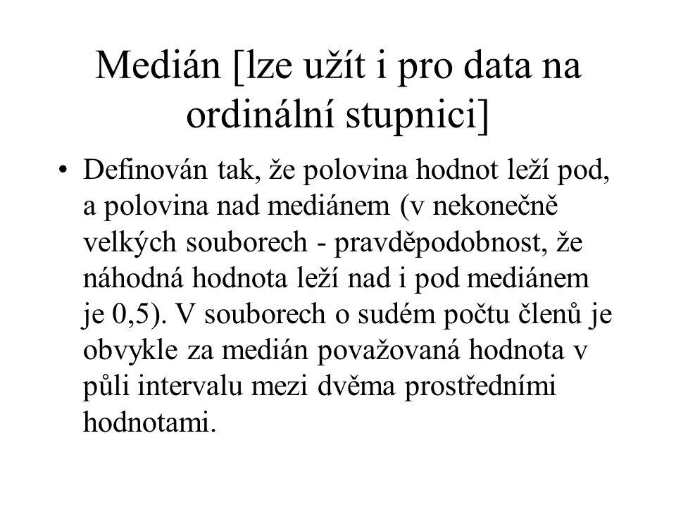 Medián [lze užít i pro data na ordinální stupnici] Definován tak, že polovina hodnot leží pod, a polovina nad mediánem (v nekonečně velkých souborech