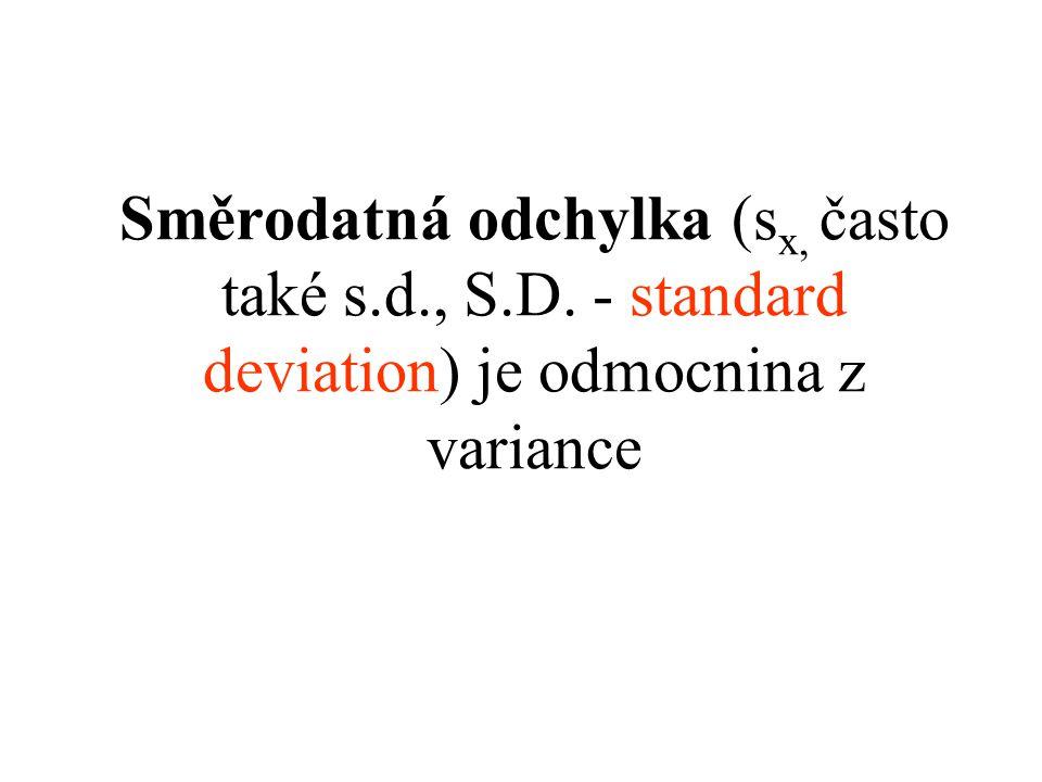Směrodatná odchylka (s x, často také s.d., S.D. - standard deviation) je odmocnina z variance