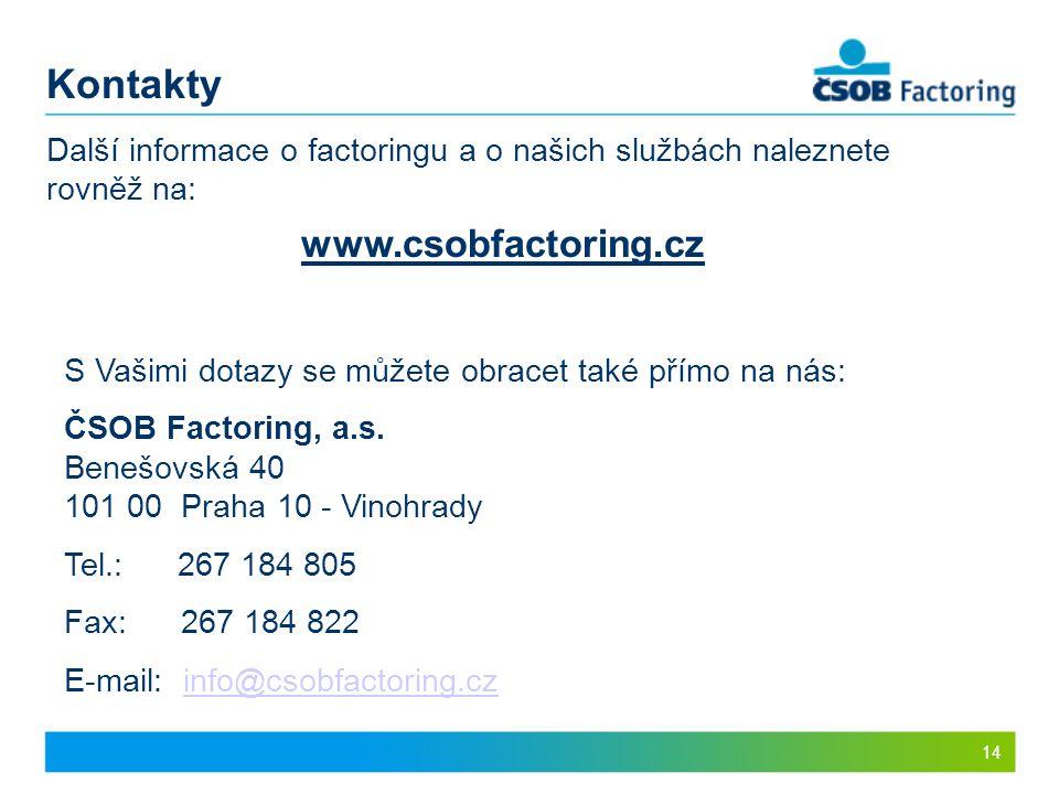 14 Další informace o factoringu a o našich službách naleznete rovněž na: www.csobfactoring.cz S Vašimi dotazy se můžete obracet také přímo na nás: ČSO