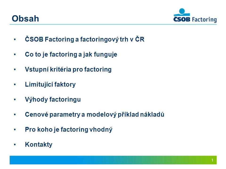Obsah 1 ČSOB Factoring a factoringový trh v ČR Co to je factoring a jak funguje Vstupní kritéria pro factoring Limitující faktory Výhody factoringu Ce