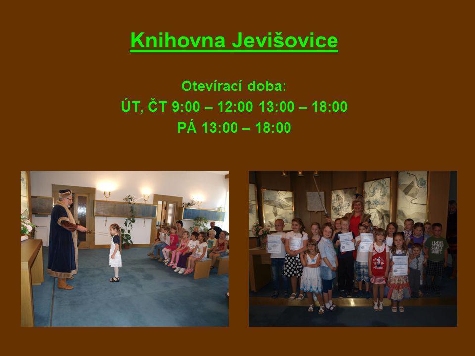 Knihovna Jevišovice Otevírací doba: ÚT, ČT 9:00 – 12:00 13:00 – 18:00 PÁ 13:00 – 18:00