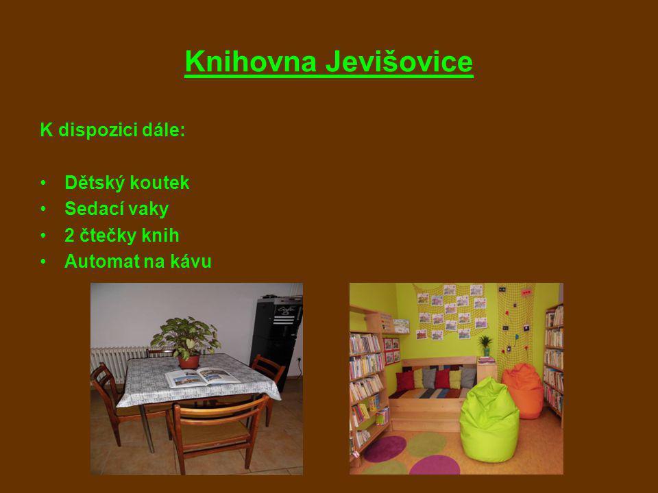 Knihovna Jevišovice K dispozici dále: Dětský koutek Sedací vaky 2 čtečky knih Automat na kávu