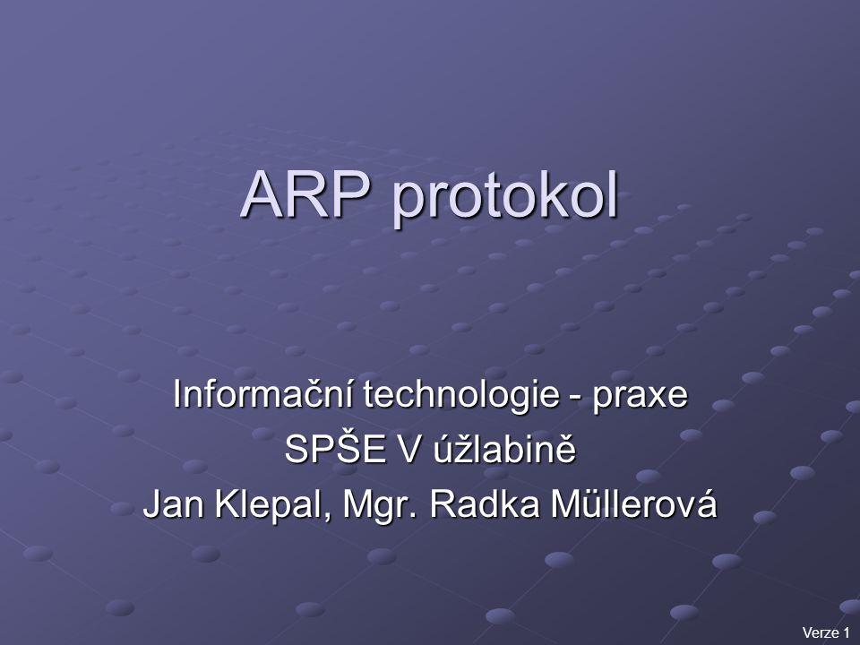 ARP protokol Informační technologie - praxe SPŠE V úžlabině Jan Klepal, Mgr.