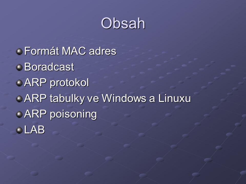 Formát MAC adres MAC adresa je fyzická adresa síťové karty, kterou při výrobě nastavuje výrobce MAC adresa je 6-ti bajtové číslo (přibližně 280 biliónů adres) Zapisuje se hexadecimálně Jako oddělovače jednotlivých bajtů se používá dvojtečka 00:80:48:12:AF:4F 00:80:48:12:AF:4F 00-80-48-12-AF-4F (formát Windows) 00-80-48-12-AF-4F (formát Windows) 0080.4812.AF4F (formát Cisco) 0080.4812.AF4F (formát Cisco) První 3 bajty MAC adresy je prefix alokovaný výrobci xx:xx:xx:aa:aa:aa xx:xx:xx:aa:aa:aa část xx:xx:xx přiřazuje IEEE http://standards.ieee.org/regauth/oui/index.shtml část aa:aa:aa přiřazuje výrobce podle série zařízení