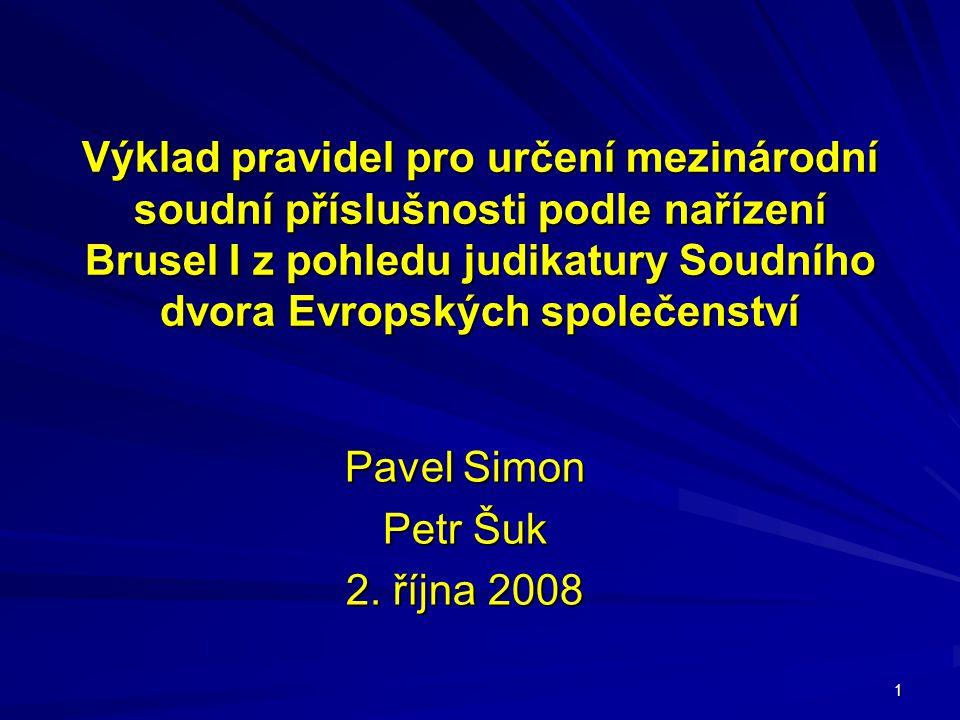 1 Výklad pravidel pro určení mezinárodní soudní příslušnosti podle nařízení Brusel I z pohledu judikatury Soudního dvora Evropských společenství Pavel