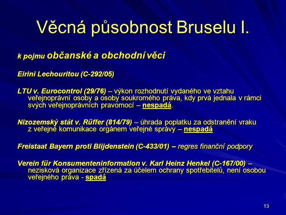 13 Věcná působnost Bruselu I. k pojmu občanské a obchodní věci Eirini Lechouritou (C-292/05) LTU v. Eurocontrol (29/76) – výkon rozhodnutí vydaného ve