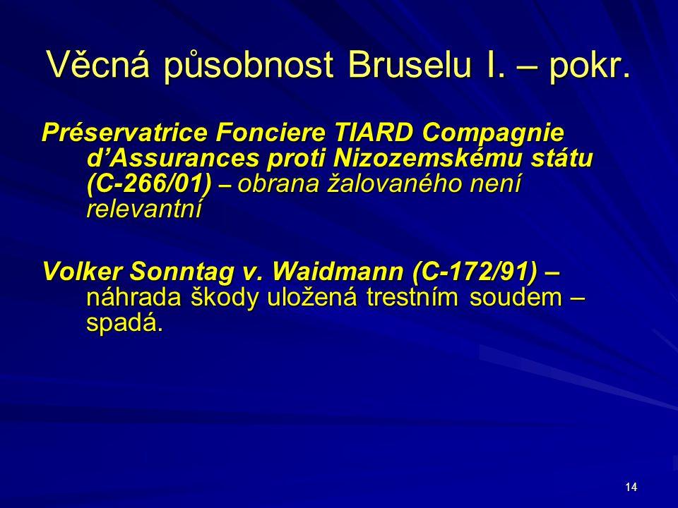 14 Věcná působnost Bruselu I. – pokr. Préservatrice Fonciere TIARD Compagnie d'Assurances proti Nizozemskému státu (C-266/01) – obrana žalovaného není