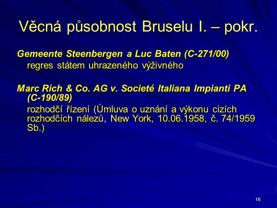 16 Věcná působnost Bruselu I. – pokr. Gemeente Steenbergen a Luc Baten (C-271/00) regres státem uhrazeného výživného Marc Rich & Co. AG v. Societé Ita