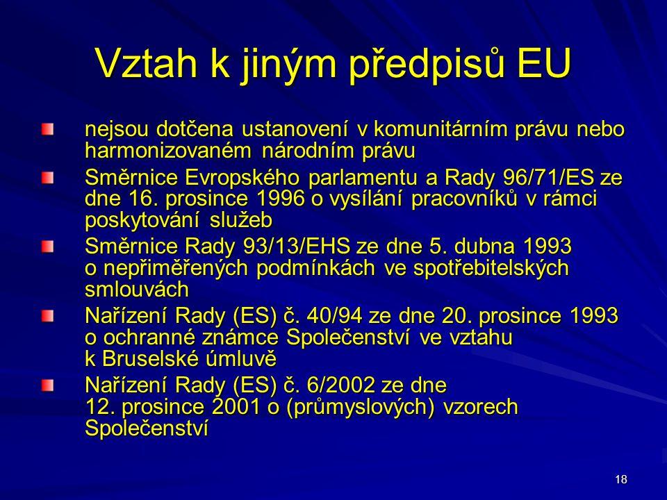18 Vztah k jiným předpisů EU nejsou dotčena ustanovení v komunitárním právu nebo harmonizovaném národním právu Směrnice Evropského parlamentu a Rady 9
