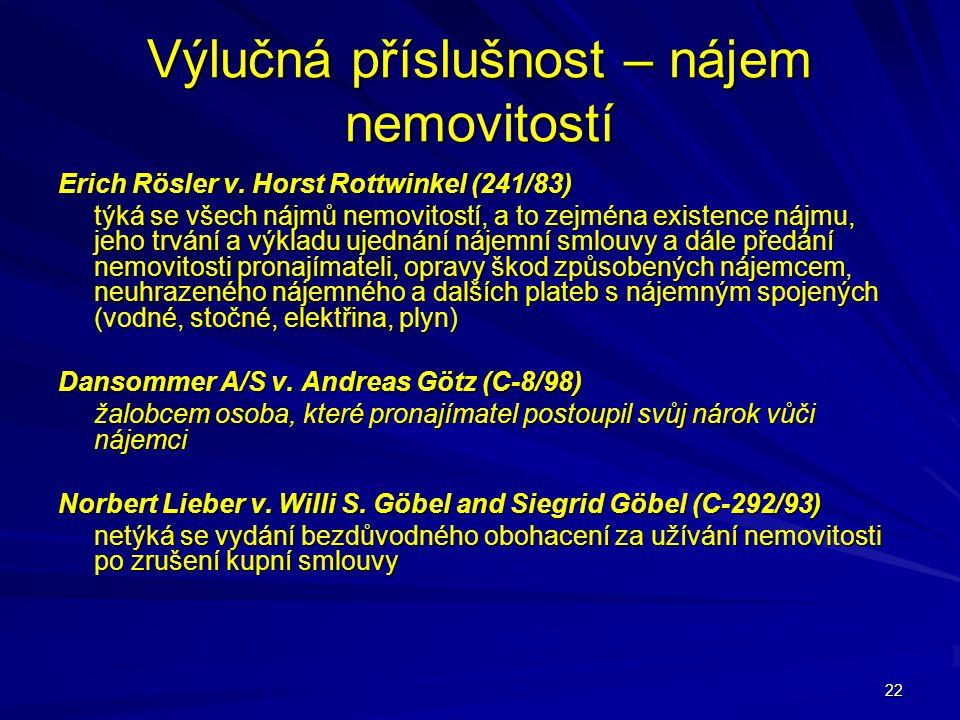 22 Výlučná příslušnost – nájem nemovitostí Erich Rösler v. Horst Rottwinkel (241/83) týká se všech nájmů nemovitostí, a to zejména existence nájmu, je