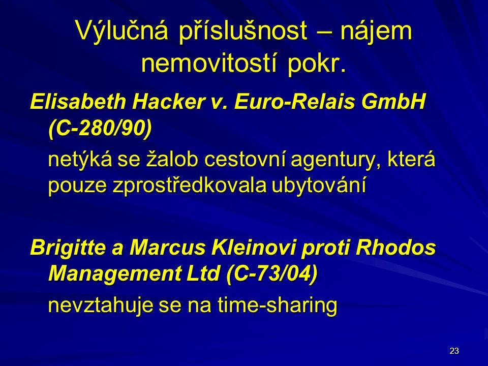 23 Výlučná příslušnost – nájem nemovitostí pokr. Elisabeth Hacker v. Euro-Relais GmbH (C-280/90) netýká se žalob cestovní agentury, která pouze zprost