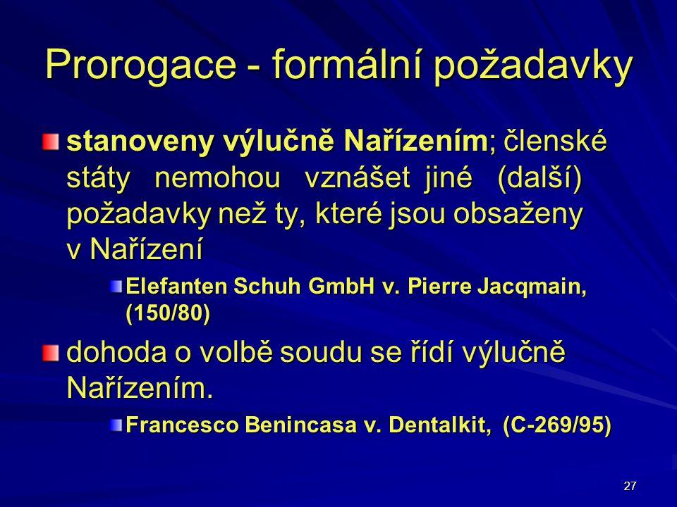 27 Prorogace - formální požadavky stanoveny výlučně Nařízením; členské státy nemohou vznášet jiné (další) požadavky než ty, které jsou obsaženy v Naří