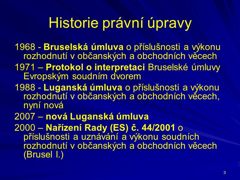 3 Historie právní úpravy 1968 - Bruselská úmluva o příslušnosti a výkonu rozhodnutí v občanských a obchodních věcech 1971 – 1971 – Protokol o interpre