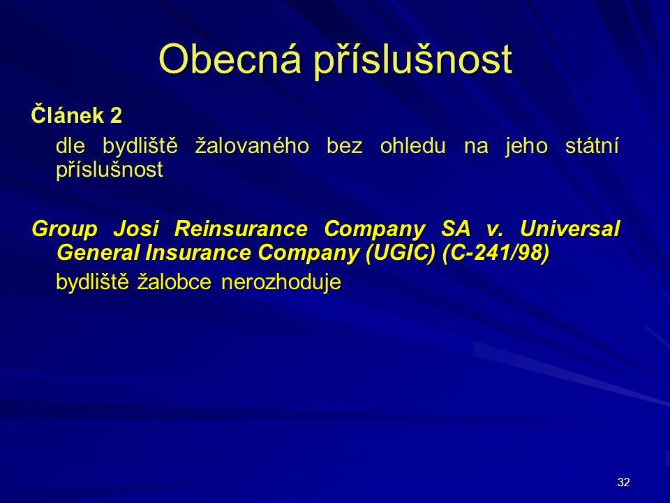 32 Obecná příslušnost Článek 2 dle bydliště žalovaného bez ohledu na jeho státní příslušnost Group Josi Reinsurance Company SA v. Universal General In