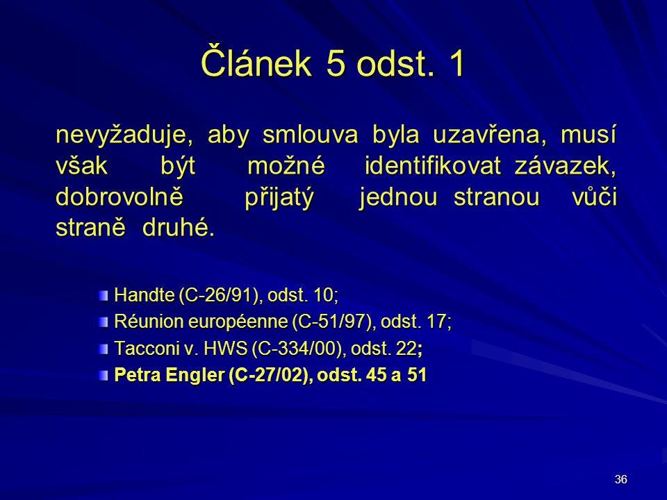 36 Článek 5 odst. 1 nevyžaduje, aby smlouva byla uzavřena, musí však být možné identifikovat závazek, dobrovolně přijatý jednou stranou vůči straně dr