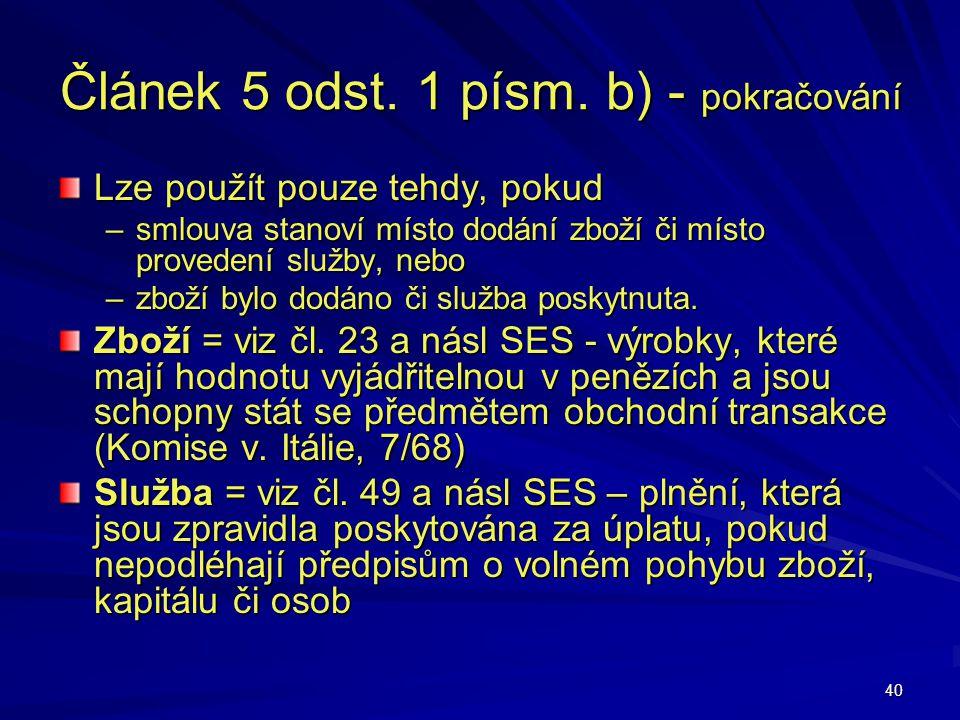 40 Článek 5 odst. 1 písm. b) - pokračování Lze použít pouze tehdy, pokud –smlouva stanoví místo dodání zboží či místo provedení služby, nebo –zboží by