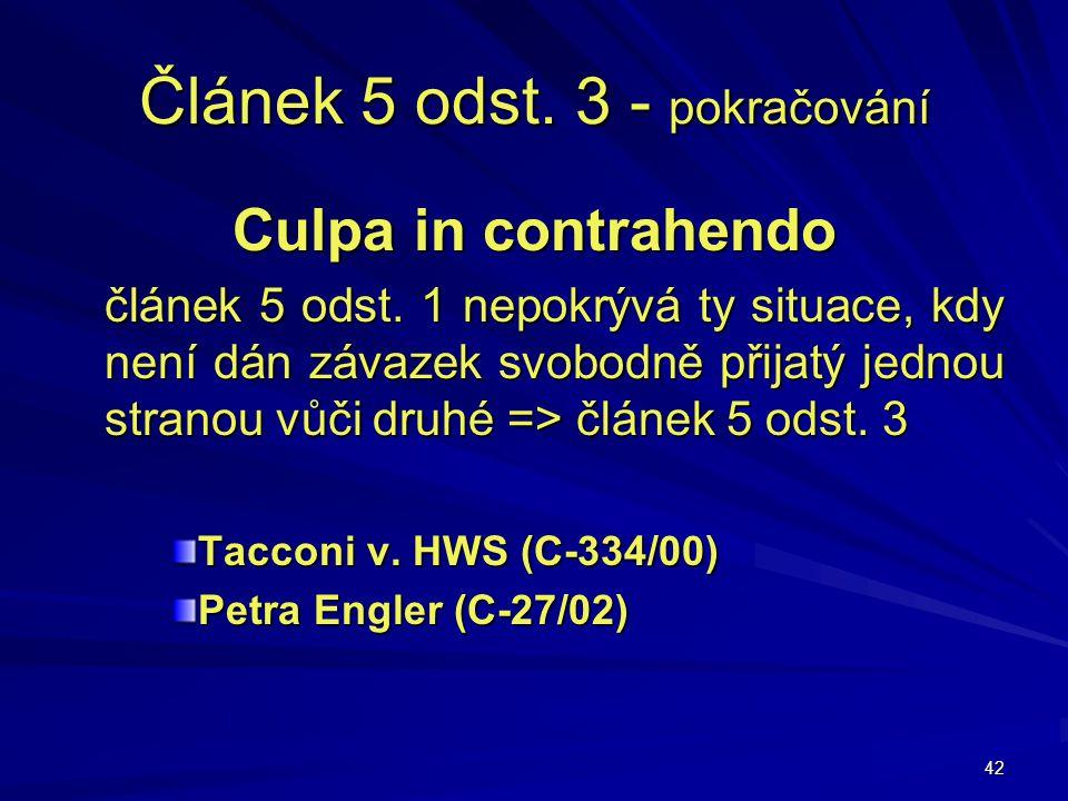 42 Článek 5 odst. 3 - pokračování Culpa in contrahendo článek 5 odst. 1 nepokrývá ty situace, kdy není dán závazek svobodně přijatý jednou stranou vůč