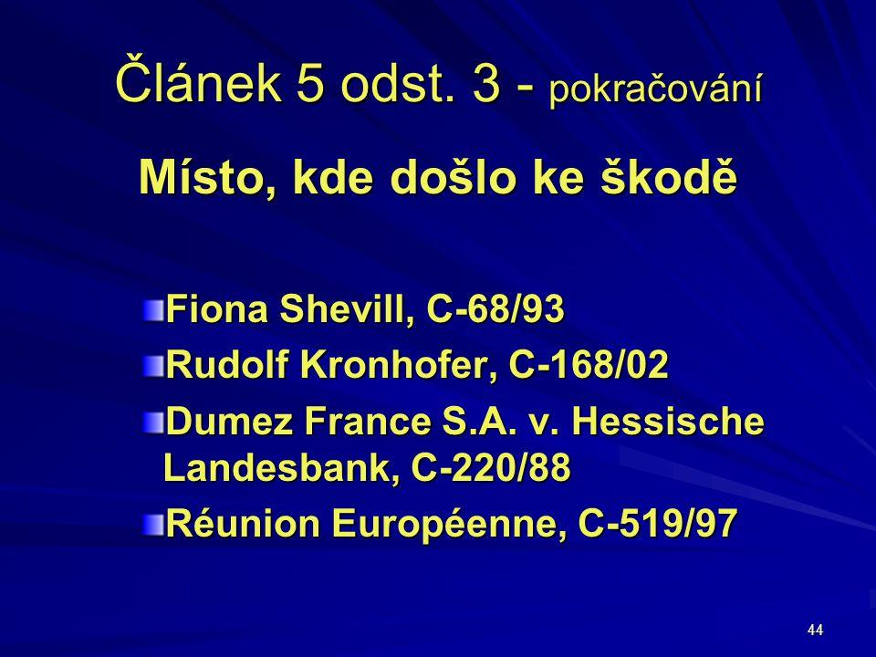 44 Článek 5 odst. 3 - pokračování Místo, kde došlo ke škodě Fiona Shevill, C-68/93 Rudolf Kronhofer, C-168/02 Dumez France S.A. v. Hessische Landesban