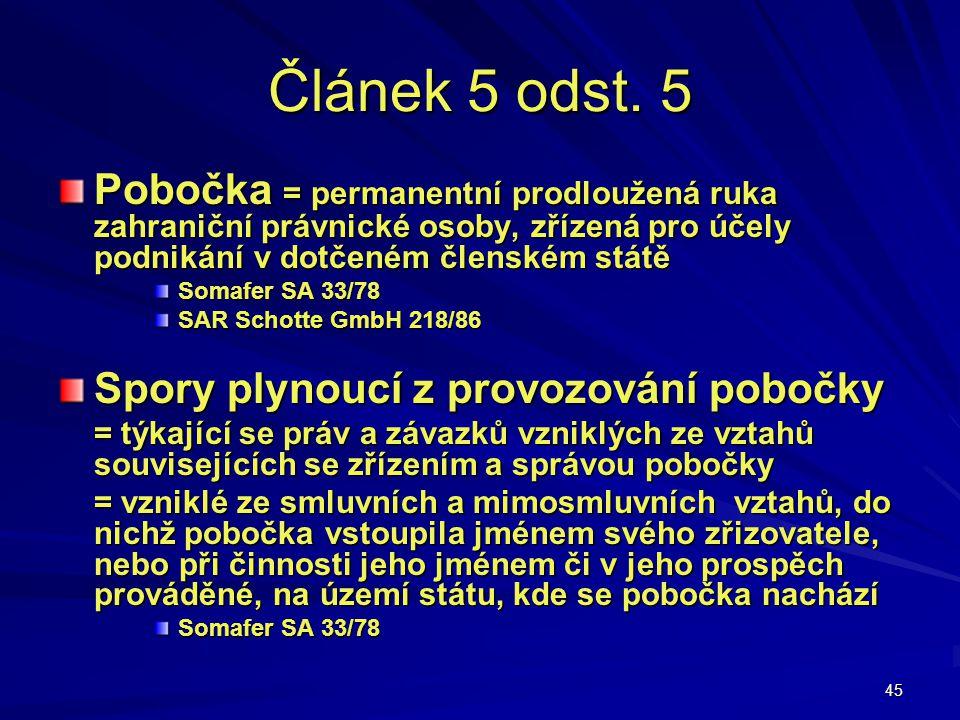 45 Článek 5 odst. 5 Pobočka = permanentní prodloužená ruka zahraniční právnické osoby, zřízená pro účely podnikání v dotčeném členském státě Somafer S