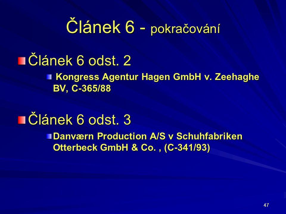 47 Článek 6 - pokračování Článek 6 odst. 2 Kongress Agentur Hagen GmbH v. Zeehaghe BV, C-365/88 Kongress Agentur Hagen GmbH v. Zeehaghe BV, C-365/88 Č