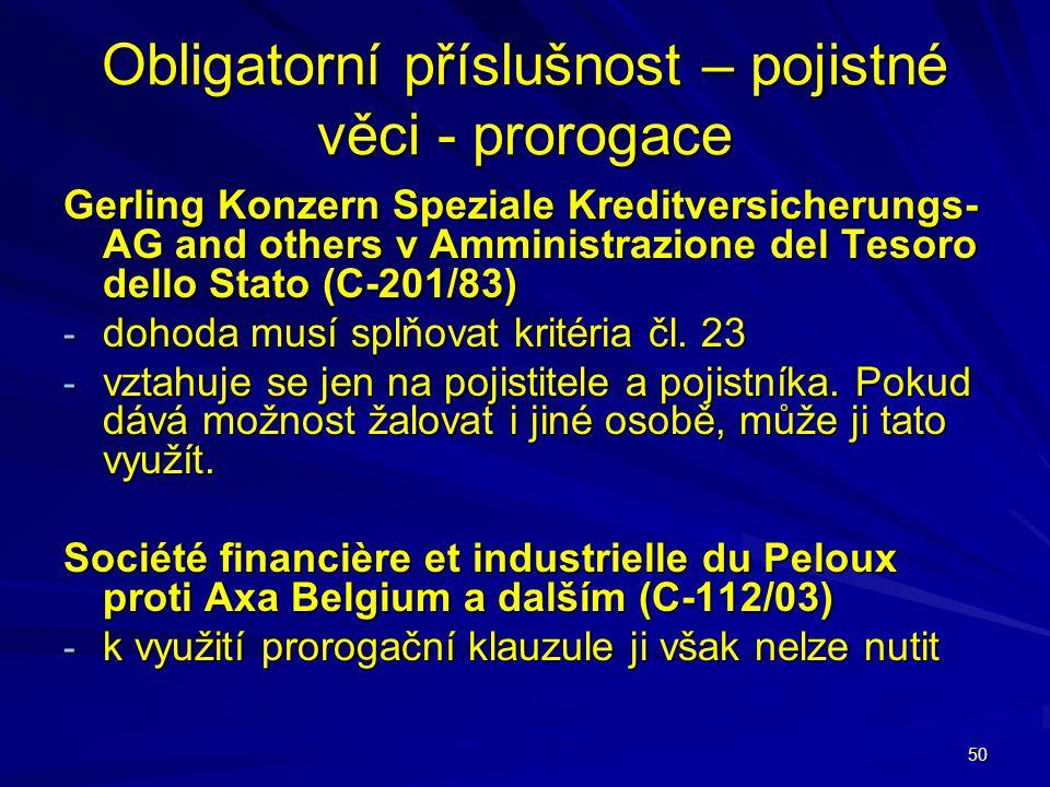 50 Obligatorní příslušnost – pojistné věci - prorogace Gerling Konzern Speziale Kreditversicherungs- AG and others v Amministrazione del Tesoro dello