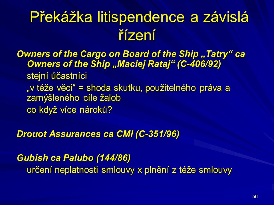"""56 Překážka litispendence a závislá řízení Překážka litispendence a závislá řízení Owners of the Cargo on Board of the Ship """"Tatry"""" ca Owners of the S"""