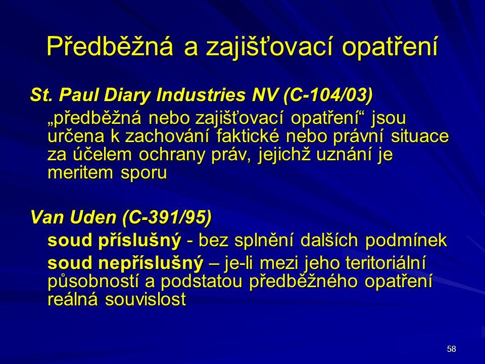 """58 Předběžná a zajišťovací opatření St. Paul Diary Industries NV (C-104/03) """"předběžná nebo zajišťovací opatření"""" jsou určena k zachování faktické neb"""