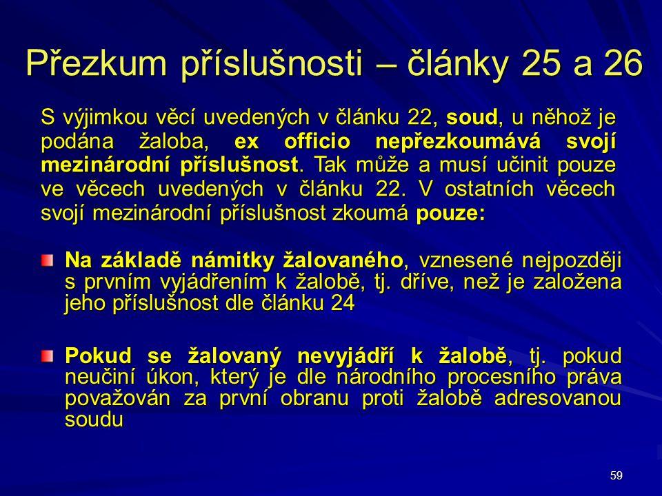 59 Přezkum příslušnosti – články 25 a 26 Na základě námitky žalovaného, vznesené nejpozději s prvním vyjádřením k žalobě, tj. dříve, než je založena j
