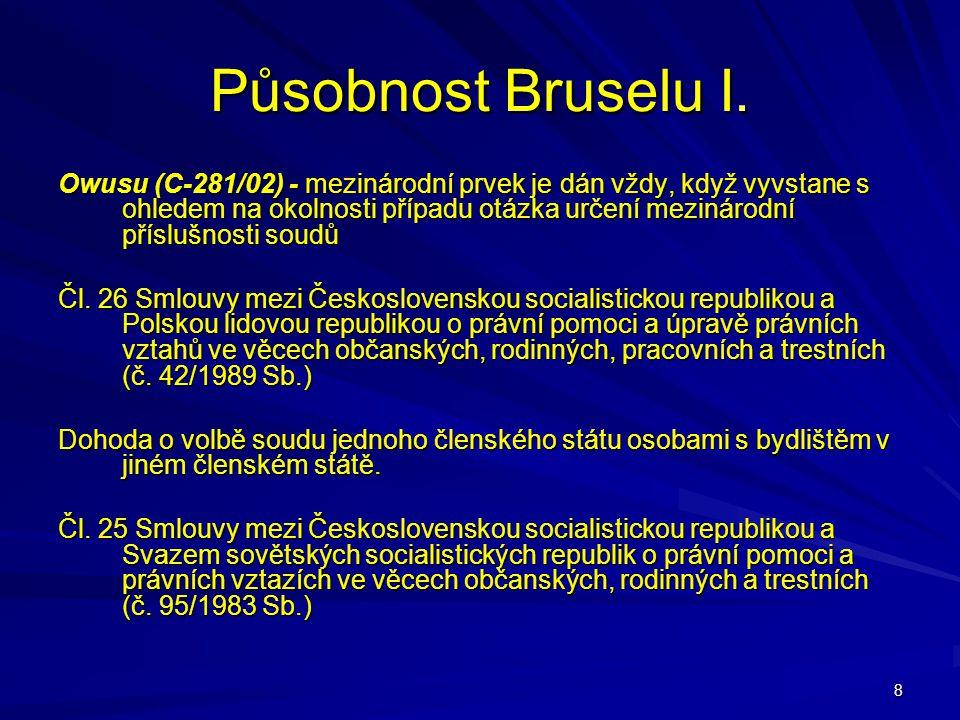 8 Působnost Bruselu I. Owusu (C-281/02) - mezinárodní prvek je dán vždy, když vyvstane s ohledem na okolnosti případu otázka určení mezinárodní příslu