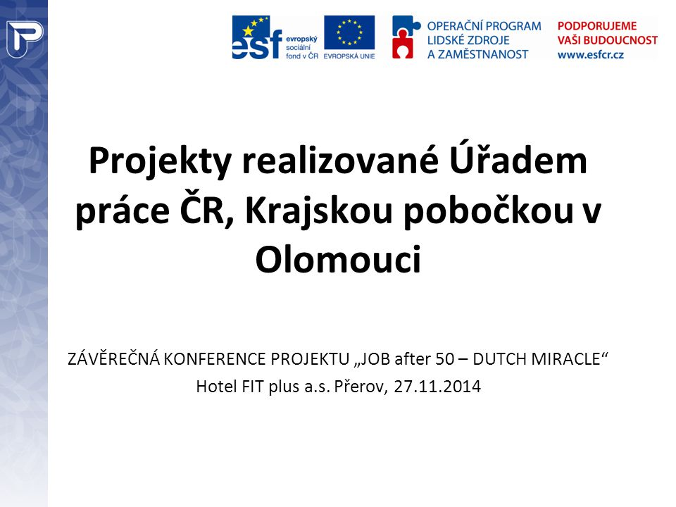 "Projekty realizované Úřadem práce ČR, Krajskou pobočkou v Olomouci ZÁVĚREČNÁ KONFERENCE PROJEKTU ""JOB after 50 – DUTCH MIRACLE Hotel FIT plus a.s."