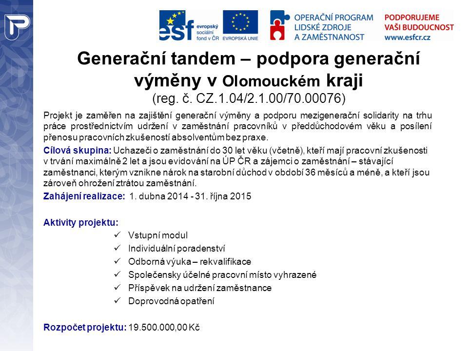 Generační tandem – podpora generační výměny v Olomouckém kraji (reg. č. CZ.1.04/2.1.00/70.00076) Projekt je zaměřen na zajištění generační výměny a po