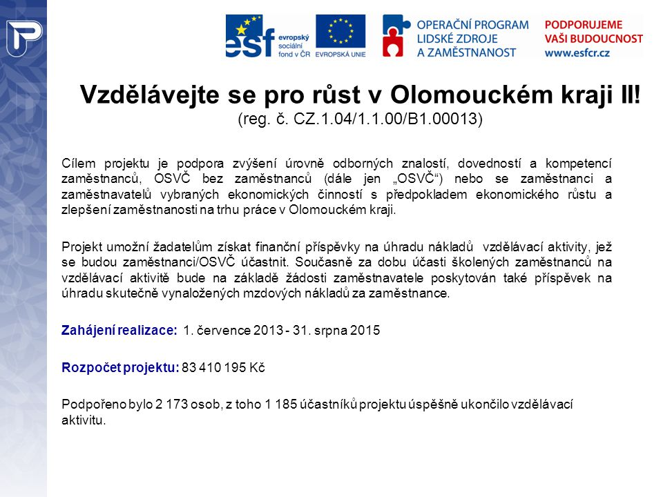 Vzdělávejte se pro růst v Olomouckém kraji II! (reg. č. CZ.1.04/1.1.00/B1.00013) Cílem projektu je podpora zvýšení úrovně odborných znalostí, dovednos