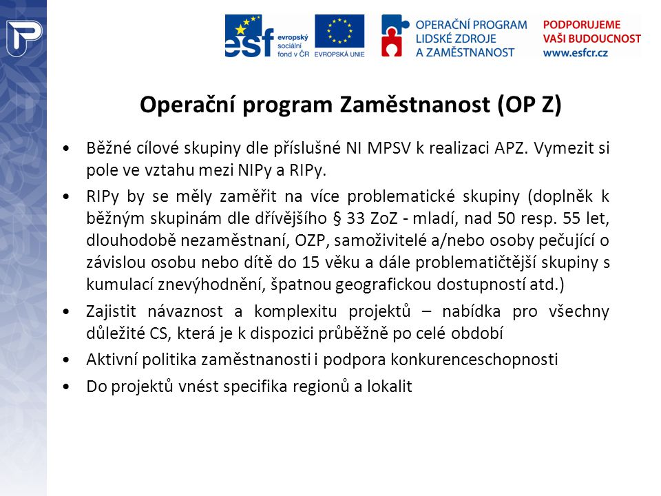 Operační program Zaměstnanost (OP Z) Běžné cílové skupiny dle příslušné NI MPSV k realizaci APZ.