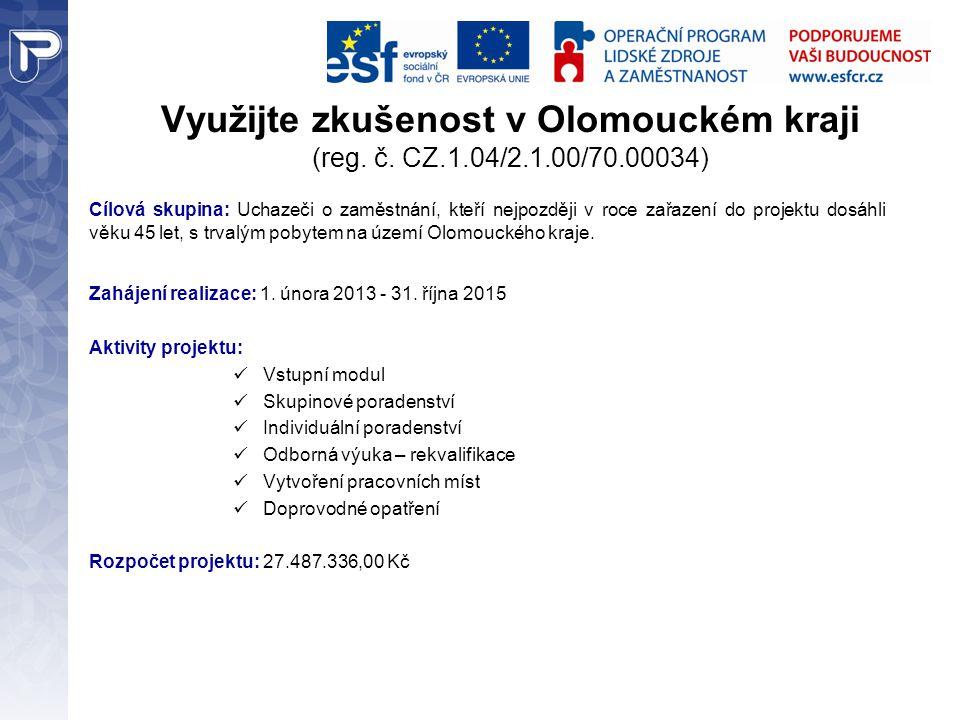 Využijte zkušenost v Olomouckém kraji (reg. č. CZ.1.04/2.1.00/70.00034) Cílová skupina: Uchazeči o zaměstnání, kteří nejpozději v roce zařazení do pro