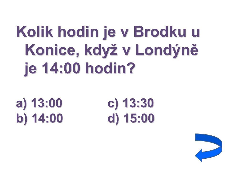 Kolik hodin je v Brodku u Konice, když v Londýně je 14:00 hodin? a) 13:00c) 13:30 b) 14:00d) 15:00