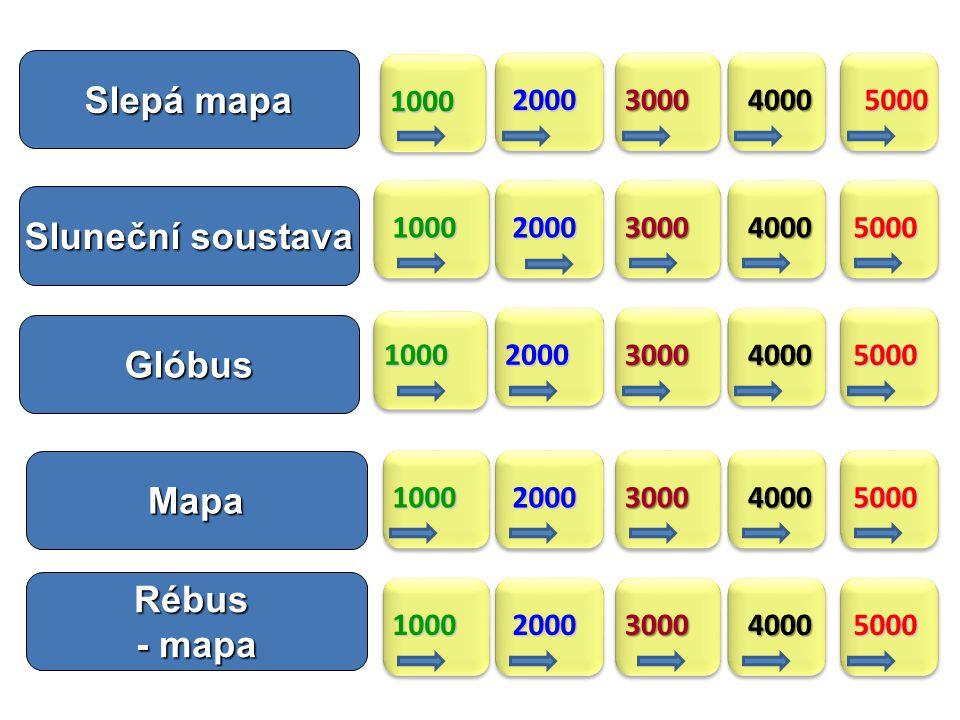 1000 2000300040005000 10002000300040005000 1000 2000 300040005000 10002000300040005000 10002000300040005000 Slepá mapa Sluneční soustava Glóbus Rébus