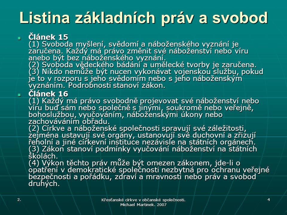 2. Křesťanské církve v občanské společnosti. Michael Martinek. 2007 4 Listina základních práv a svobod Článek 15 (1) Svoboda myšlení, svědomí a nábože