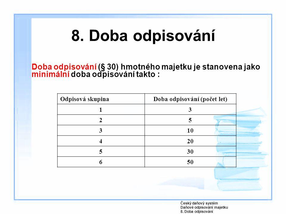 8. Doba odpisování Doba odpisování (§ 30) hmotného majetku je stanovena jako minimální doba odpisování takto : Český daňový systém Daňové odpisování m