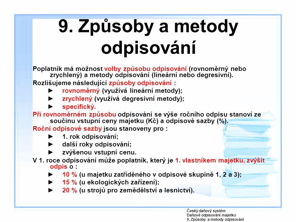 9. Způsoby a metody odpisování Poplatník má možnost volby způsobu odpisování (rovnoměrný nebo zrychlený) a metody odpisování (lineární nebo degresivní