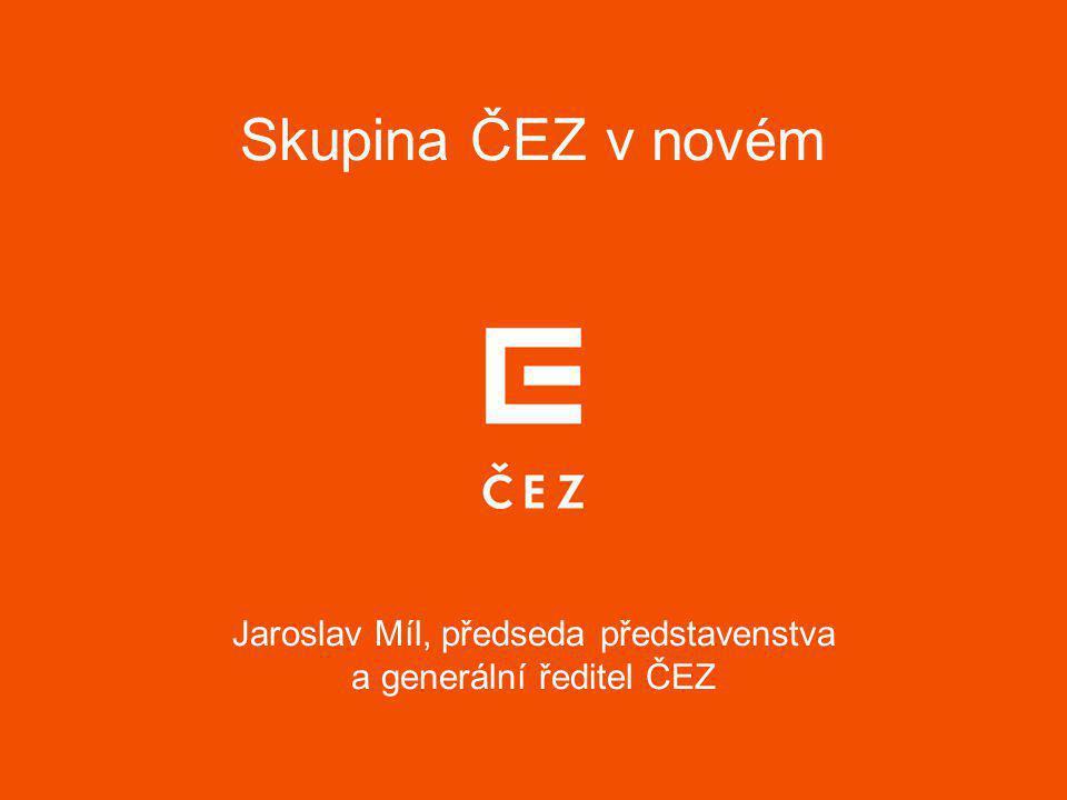 Skupina ČEZ v novém Jaroslav Míl, předseda představenstva a generální ředitel ČEZ