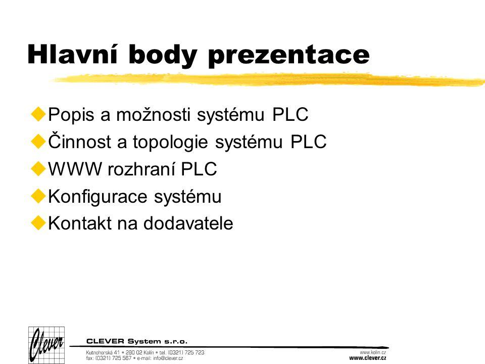 Hlavní body prezentace uPopis a možnosti systému PLC uČinnost a topologie systému PLC uWWW rozhraní PLC uKonfigurace systému uKontakt na dodavatele