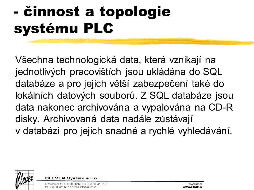 - činnost a topologie systému PLC Všechna technologická data, která vznikají na jednotlivých pracovištích jsou ukládána do SQL databáze a pro jejich větší zabezpečení také do lokálních datových souborů.