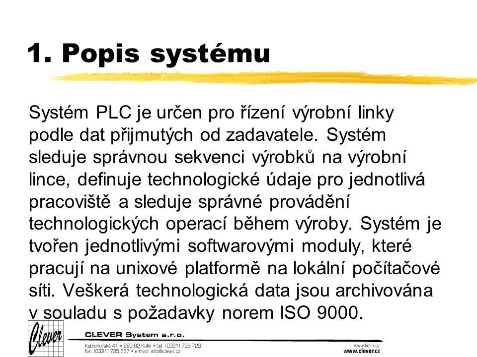 1. Popis systému Systém PLC je určen pro řízení výrobní linky podle dat přijmutých od zadavatele.