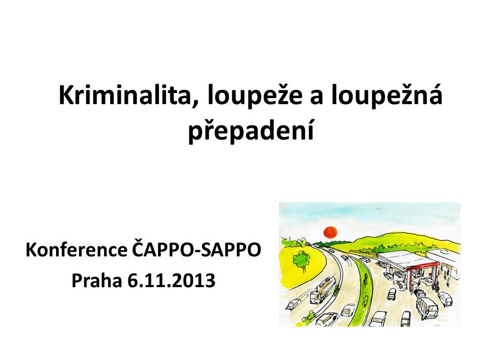 Kriminalita, loupeže a loupežná přepadení Konference ČAPPO-SAPPO Praha 6.11.2013