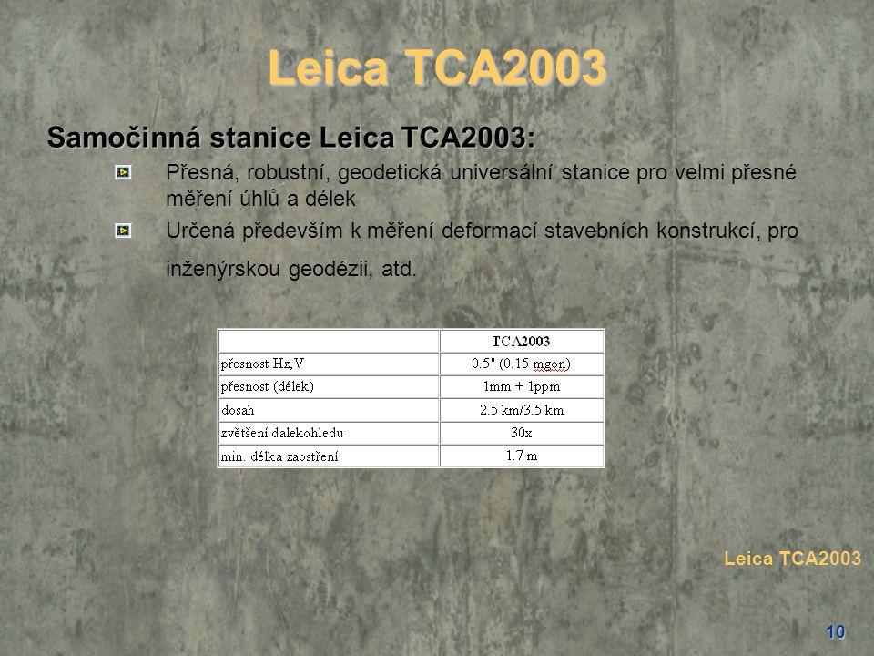 10 Leica TCA2003 Samočinná stanice Leica TCA2003: Přesná, robustní, geodetická universální stanice pro velmi přesné měření úhlů a délek Určená předevš
