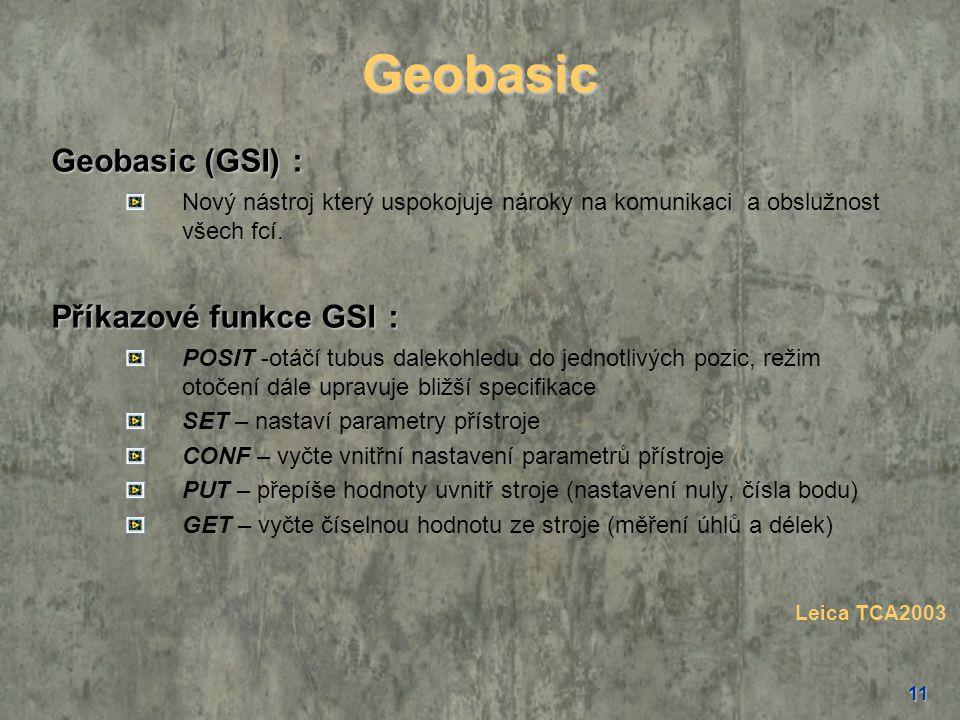 11 Geobasic Geobasic (GSI): Geobasic (GSI) : Nový nástroj který uspokojuje nároky na komunikaci a obslužnost všech fcí. Příkazové funkce GSI: Příkazov