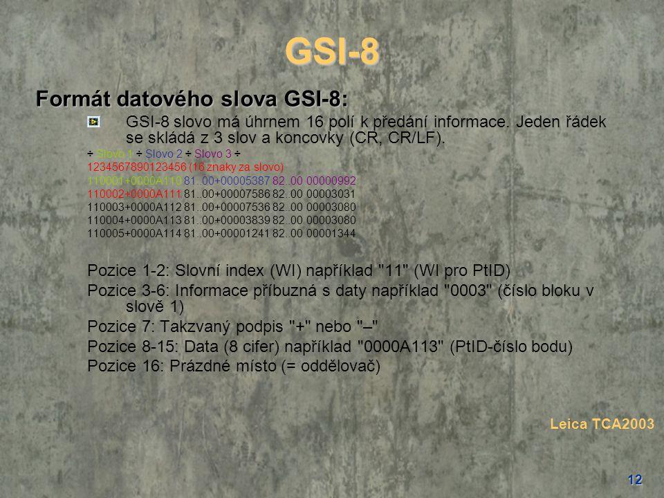 12 GSI-8 Formát datového slova GSI-8: GSI-8 slovo má úhrnem 16 polí k předání informace. Jeden řádek se skládá z 3 slov a koncovky (CR, CR/LF). ÷ Slov