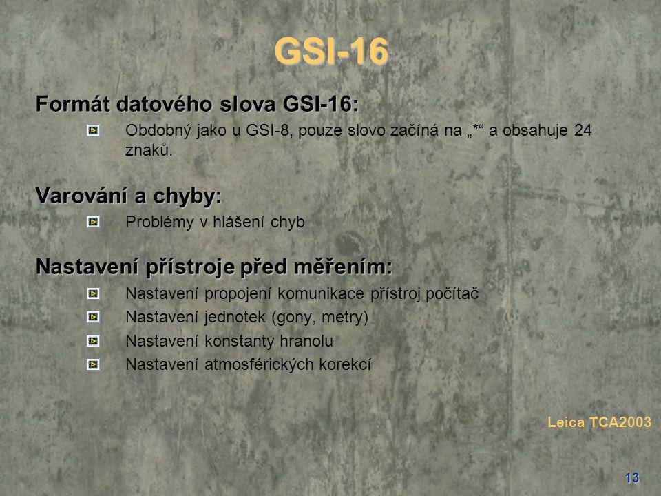 """13 GSI-16 Formát datového slova GSI-16: Obdobný jako u GSI-8, pouze slovo začíná na """"*"""" a obsahuje 24 znaků. Varování a chyby: Problémy v hlášení chyb"""