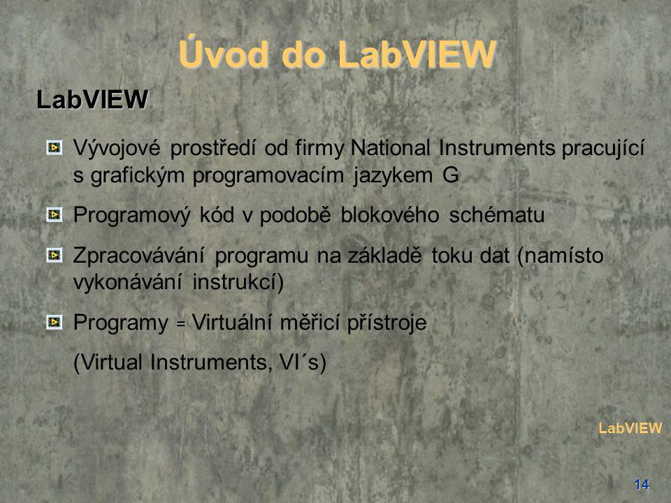 14 Úvod do LabVIEW LabVIEW Vývojové prostředí od firmy National Instruments pracující s grafickým programovacím jazykem G Programový kód v podobě blok